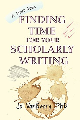 Finding Time for your Scholarly Writing by Jo VanEvery