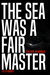 The Sea Was a Fair Master by Calvin  Demmer
