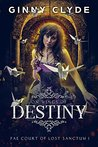 On Wings of Destiny: The Fae Court of Lost Sanctum Trilogy