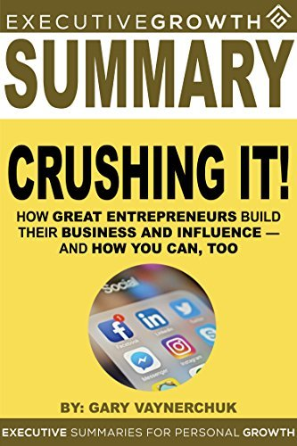 Summary: Crushing It! - How Great Entrepreneurs Build Their Business and Influence—and How You Can, Too by Gary Vaynerchuk