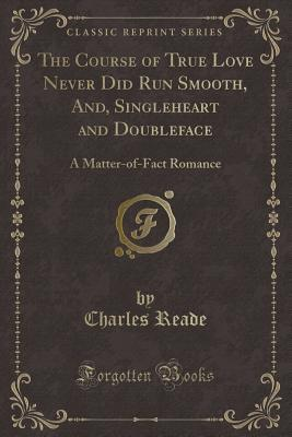 The Course of True Love Never Did Run Smooth, And, Singleheart and Doubleface: A Matter-Of-Fact Romance
