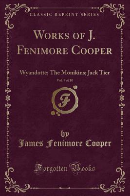 Wyandotte; The Monikins; Jack Tier (Works of J. Fenimore Cooper, Vol. 7 of 10)