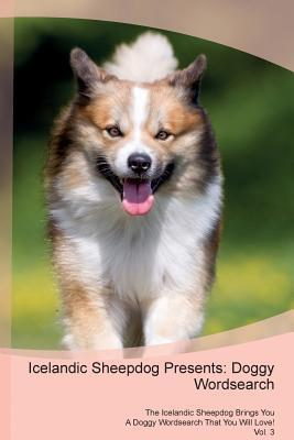Icelandic Sheepdog Presents: Doggy Wordsearch The Icelandic Sheepdog Brings You A Doggy Wordsearch That You Will Love! Vol. 3