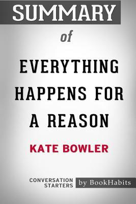 Summary of Everything Happens for a Reason by Kate Bowler: Conversation Starters