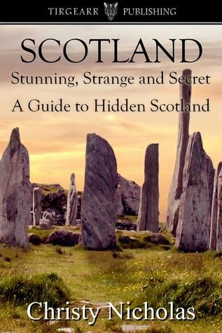 SCOTLAND: Stunning, Strange, and Secret: A Guide to Hidden Scotland: A Hidden Gems Travel Guide