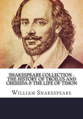 The History of Troilus and Cressida & the Life of Timon