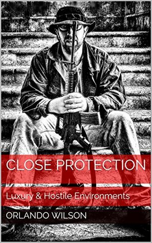 Close Protection: Luxury & Hostile Environments