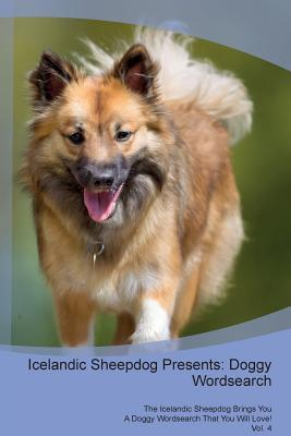 Icelandic Sheepdog Presents: Doggy Wordsearch The Icelandic Sheepdog Brings You A Doggy Wordsearch That You Will Love! Vol. 4
