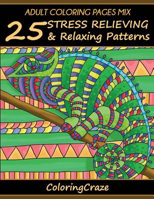 Adult Coloring Pages Mix: 25 Stress Relieving and Relaxing Patterns, Adult Coloring Books Series by Coloringcraze