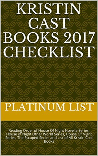 Kristin Cast Books 2017 Checklist: Reading Order of House Of Night Novella Series, House of Night Other World Series, House Of Night Series, The Escaped Series and List of All Kristin Cast Books