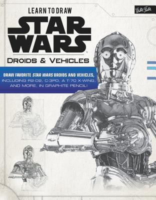 Learn to Draw Star Wars: Droids & Vehicles: Draw favorite Star Wars droids and vehicles, including R2-D2, C-3PO, a T-70 X-Wing, and more, in graphite pencil