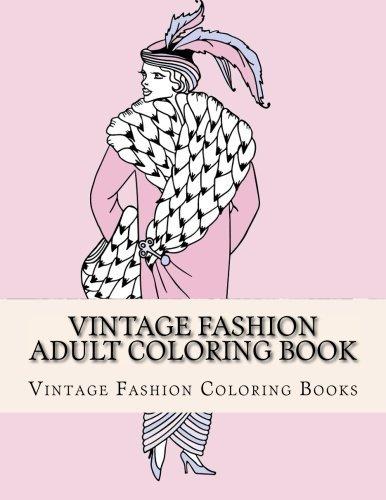 Vintage Fashion Adult Coloring Book: Women's Fashion Designs, Relaxing Flower Patterns, Vintage Floral Dresses (Vinatge Adult Coloring Books)