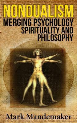 Nondualism: Merging Psychology, Spirituality and Philosophy