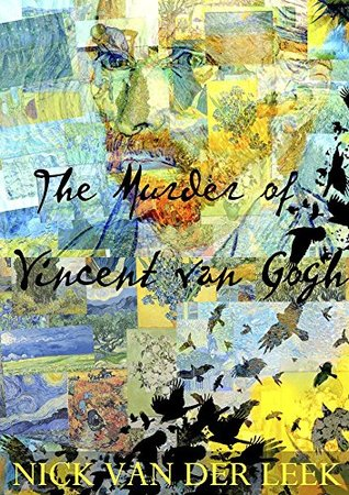 The Murder of Vincent van Gogh by Nick van der Leek