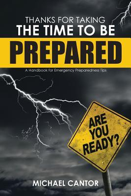 Thanks for Taking the Time to Be Prepared: A Handbook for Emergency Preparedness Tips