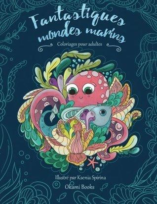 Fantastiques mondes marins — Coloriages Adultes: Plongée zen dans les profondeurs des océans