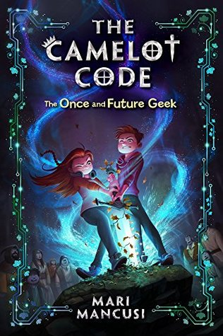 The Camelot Code, Book #1: The Once and Future Geek (Fiction - Middle Grade)