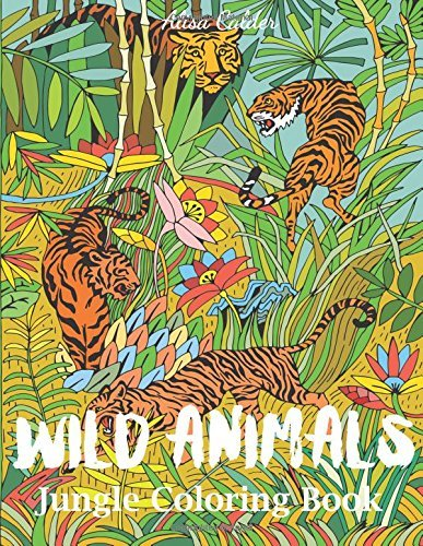 Wild Animals Jungle Coloring Book: An Animal Coloring Book for Adults (Animal Coloring Books)