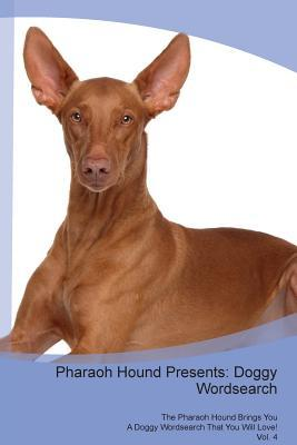 Pharaoh Hound Presents: Doggy Wordsearch The Pharaoh Hound Brings You A Doggy Wordsearch That You Will Love! Vol. 4