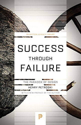 Success through Failure: The Paradox of Design (Princeton Science Library Book 59)