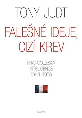 Falešné ideje, cizí krev: Francouzská inteligence 1944–1956