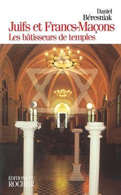 Juifs Et Francs-Macons: Les Batisseurs de Temples