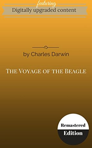 Digitally Upgraded Edition of The Voyage of the Beagle by Charles Darwin (Annotated)