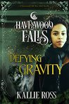 Defying Gravity (Havenwood Falls #14)