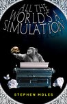 All the World's a Simulation by Stephen Moles