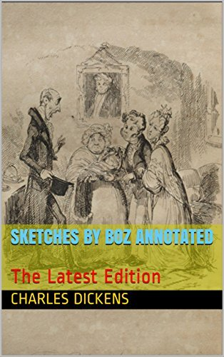 Sketches by Boz Annotated: The Latest Edition (RS000019 Book 24)