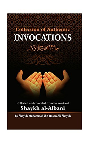 Collection Of Authentic Invocations: Collected And Compiled From The Works Of Shaykh al-Albani