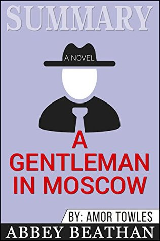 Summary: A Gentleman in Moscow: A Novel