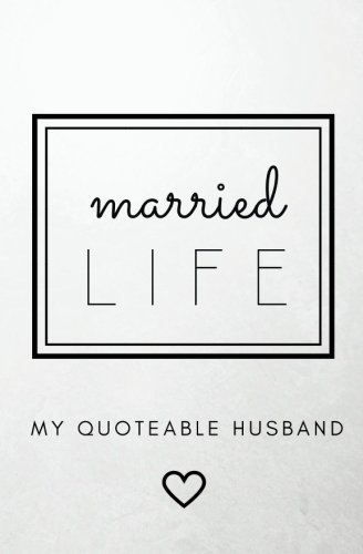 Married Life: My Quoteable Husband: SOFTCOVER Journal of Quotes, Memories, and Stories; 5.25x8 in; Funny Quote Journal; Marriage Memory Book. Anniversary Gift, Wedding Day Gift from Wife