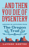 ...And Then You Die of Dysentery: Lessons in Adulting from the Oregon Trail