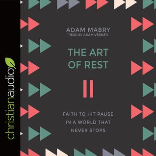 Téléchargements en ligne de livres The Art of Rest: Faith to Hit Pause in a World That Never Stops by Adam Mabry Narrator: Adam Verner 1545908451 PDF