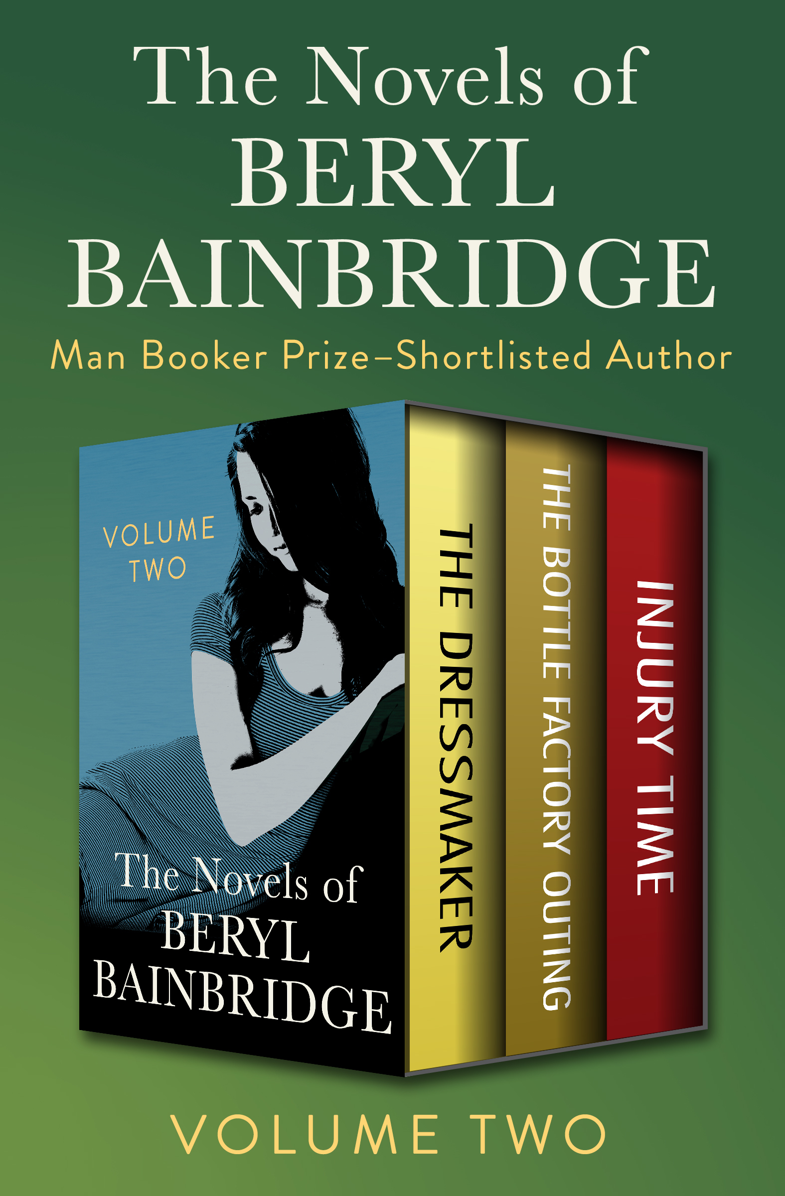 The Novels of Beryl Bainbridge Volume Two: The Dressmaker, The Bottle Factory Outing, and Injury Time