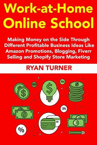 Work –at-Home Online School: Making Money on the Side Through Different Profitable Business Ideas Like Amazon Promotions, Blogging, Fiverr Selling and Shopify Store Marketing