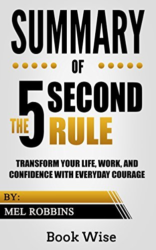Summary of The 5 Second Rule: Transform Your Life, Work, and Confidence with Everyday Courage