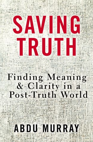 Saving Truth: Finding Meaning and Clarity in a Post-Truth