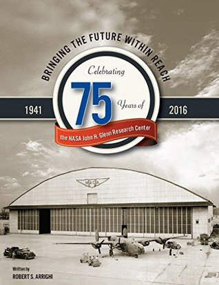 Bringing The Future Within Reach - Celebrating 75 Years of the NASA John H. Glenn Research Center