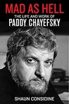 Mad as Hell: The Life and Work of Paddy Chayefsky
