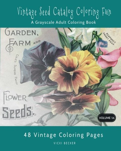 Vintage Seed Catalog Coloring Fun: A Grayscale Adult Coloring Book (Grayscale Coloring Books) (Volume 11)