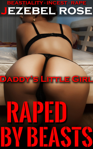 Daddy's Little Girl; Raped by Beasts