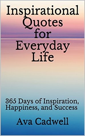 Inspirational Quotes for Everyday Life: 365 Days of ...