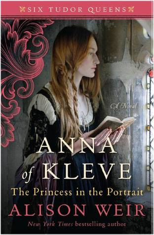 Alison Weir: Anna of Kleve: The Princess in the Portrait