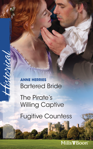 Bartered Bride/The Pirate's Willing Captive/Fugitive Countess