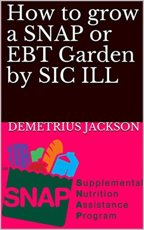How to grow a SNAP or EBT Garden by SIC ILL