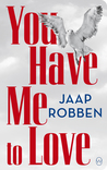 You Have Me to Love by Jaap Robben