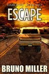 Escape: A Post-Apocalyptic Survival series (Dark Road Book 2)