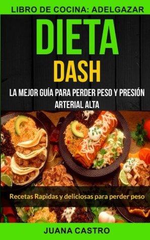 Dieta Dash (Colección): Recetas Rapidas y deliciosas para perder peso: La Mejor Guía Para Perder Peso Y Presión Arterial Alta